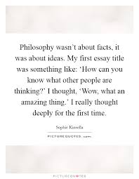 thinking about others quotes sayings thinking about others  philosophy wasn t about facts it was about ideas my first essay title