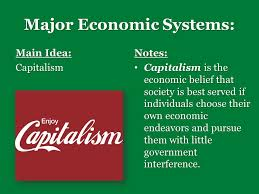 warm up what are the questions every economic system  major economic systems main idea capitalismnotes capitalism is the economic belief that society