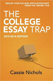 the college essay trap edition rescue your college the college essay trap 2015 2016 edition rescue your college application essay from the be pile cassie nichols 9780985911843 com books