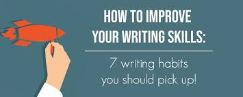 Writing Skills How To Improve Your Writing Skills 7 Writing Habits You Should Pick
