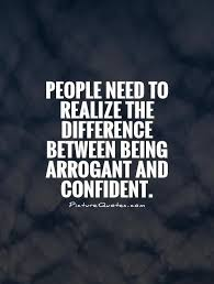 Cocky Quotes Interesting Peopleneedtorealizethedifferencebetweenbeingarrogantand