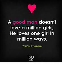 Good Man Quotes Best A Good Man Doesn't Love A Million Girls He Loves One Girl In Million