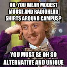 Oh, you wear Modest Mouse and Radiohead shirts around campus? You ... via Relatably.com