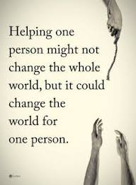 quotes to change the world inspirational wisdom and thoughts helping others quotes helping one person might not change the whole world but it could