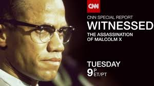 tonight cnn hour long special report witnessed the tonight cnn hour long special report witnessed the assassination of malcolm x indiewire