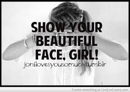 Quotes For Beautiful Girl Face Best Of Show Your Beautiful Face Girl On We Heart It