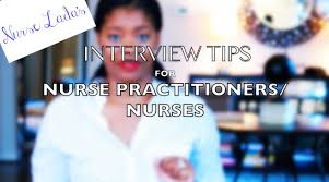 interview tips for nurse practitioners nurses interview tips for nurse practitioners nurses