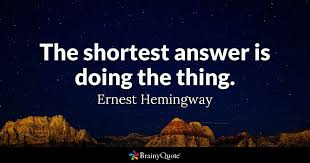 Hemingway Quotes Awesome The Shortest Answer Is Doing The Thing Ernest Hemingway BrainyQuote