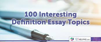 creative definition essay topics list for college students 100 interesting definition essay topics for college students