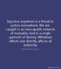 martin luther king injustice anywhere is a threat to justice injustice anywhere is a threat to justice everywhere martin luther king jr i still hear people say that i should not be