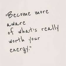 Energy Quotes Magnificent Life Quotes Become More Aware Of What's Really Worth Your Energy