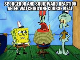 SpongeBob Squidward after watching one course meal by ... via Relatably.com