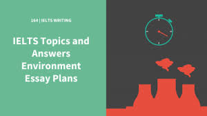 blog ielts podcast ielts topics and answers environment essay plans for writing task 2