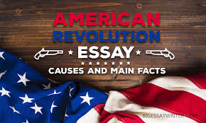 american revolution essay causes and main facts com revolution in any country is a difficult time for society always there are some losses hardships and sufferings together all this there is also an