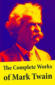 the complete works of mark twain the novels short stories  the complete works of mark twain the novels short stories essays and satires