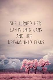 Dream Quotes About Life Best Of She Turned Her Can'ts Into Cans And Her Dreams Into Plans
