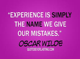Experience Quotes Magnificent Experience Is Simply The Name We Give Our Mistakes Quotes Everlasting