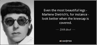 Quotes About Beautiful Legs Best of Edith Head Quote Even The Most Beautiful Legs Marlene Dietrich's