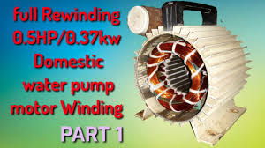 part 1 rewinding 0 5hp 1 2hp half hp water pump motor प न म टर winding domestic water pump