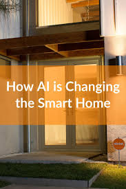 how to design a smart home. How AI Is Changing The Smart Home To Design A