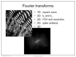 1 psy 8960 fall 06 introduction to mri1 fourier transforms 1d square wave 2d k x and k y 2d fov and resolution 2d spike artifacts 3d
