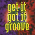 Get It, Got It, Groove