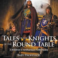 tales of the knights of the round table children s arthurian folk tales