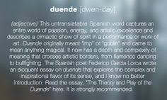 underused and under appreciated word words  duende adjective this untranslatable spanish word captures an entire world of passion energy