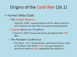 chapter cold war conflicts final terms common essays ppt 2 origins of the cold war 26 1 former allies clash the united nations 25 1945 representatives of 50 nations meet in san francisco to start