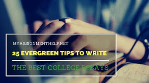 College Essays Tips 25 Evergreen Tips To Write The Best College Essays Assignment Help
