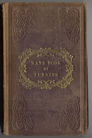 an early hobbyist book on turning from 1846 this book merits a detailed post on it s own but the cover is typical just the le no author an embossed