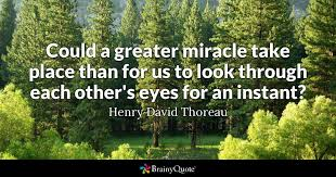 Henry Thoreau Quotes Amazing Could A Greater Miracle Take Place Than For Us To Look Through Each