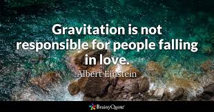 Quotes About Falling In Love Mesmerizing Gravitation Is Not Responsible For People Falling In Love Albert