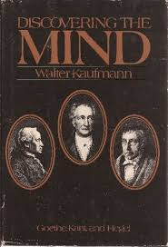 Discovering the Mind: Goethe, Kant, and Hegel by Walter Arnold Kaufmann  (1980-03-01): Amazon.com: Books