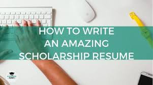 Things To Write In Resumes How To Write An Amazing Scholarship Resume The Scholarship