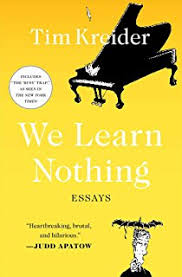 i wrote this book because i love you essays tim kreider  we learn nothing essays