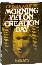 morning yet on creation day essays chinua achebe first  morning yet on creation day essays chinua achebe