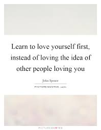 Love Yourself First Quotes Enchanting Learn To Love Yourself First Instead Of Loving The Idea Of