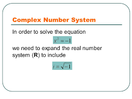 3 complex number system in order to solve the equation we need to expand the real number system r to include