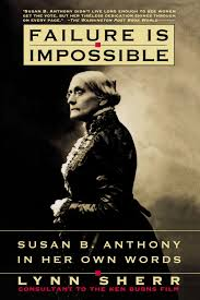 failure is impossible susan b anthony in her own words lynn  failure is impossible susan b anthony in her own words lynn sherr 9780812927184 com books