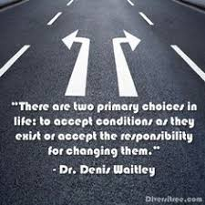 There are two primary choices in life: to accept... -Dr. Denis ...