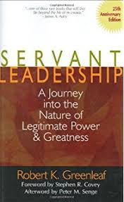 the servant as leader robert k greenleaf  servant leadership a journey into the nature of legitimate power and greatness 25th anniversary edition