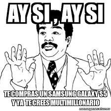 Meme Ay Si - ay si , ay si te compras un samsung galaxy s5 y ya te ... via Relatably.com