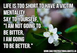 "Inspirational Quotes About Bettering Yourself Best of Life Is Too Short To Have A Victim MentalitySay To Yourself ""I Am"