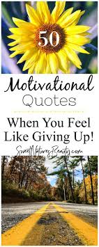 When You Feel Like Giving Up Quotes Delectable 48 Motivational Quotes For When You Feel Like Giving Up Sweet