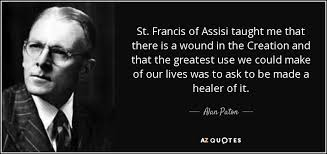 St Francis Of Assisi Quotes Simple Alan Paton Quote St Francis Of Assisi Taught Me That There Is A