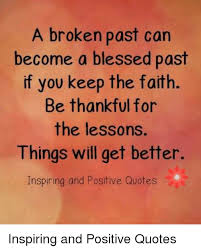 Blessed Quotes Simple A Broken Past Can Become A Blessed Past If You Keep The Faith Be
