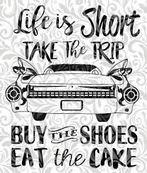 Life Is Short Buy The Shoes Eat The Cake Old Car Travel Etsy