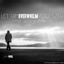 John Piper Quotes Enchanting John Piper Quote Let Jesus Overwhelm You ChristianQuotes