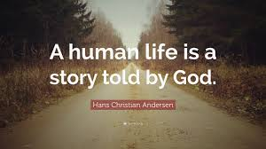 "Hans Christian Andersen Quotes Best Of Hans Christian Andersen Quote ""A Human Life Is A Story Told By God"